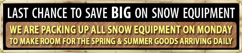 LAST CHANCE TO SAVE BIG ON SNOW EQUIPMENT